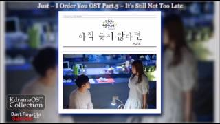 Just – It's Still Not Too Late – I Order You OST Part.5 [With Lyrics]