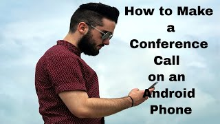 How to Make a Conference Call on an Android Phone