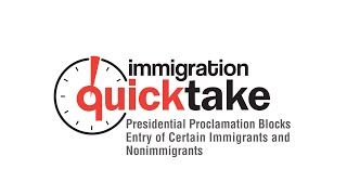 AILA Quicktake #289 - Presidential Proclamation Blocks Entry of Certain Immigrants and Nonimmigrants