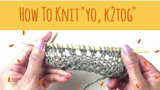 "Knit YO, K2tog - How to ""Yo, K2tog"" For Beginners"