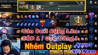 Trận Cuối Cùng Lên TOP 1 Thách Đấu Sever Việt Nam   Cực Căng , Nhém bị OutPlay