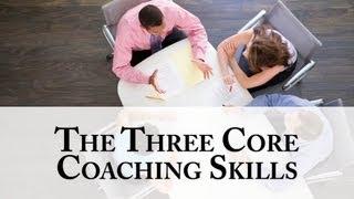 The Three Core Coaching Skills