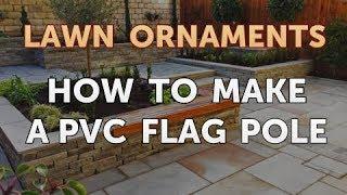 How to Make a PVC Flag Pole