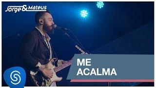 Jorge & Mateus   Me Acalma (Como Sempre Feito Nunca) [Vídeo Oficial]