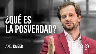 Axel Kaiser | ¿Qué es la posverdad?