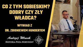 Co z tym Sobieskim? Dobry czy zły władca? – wywiad z dr. Zbigniewem Hundertem
