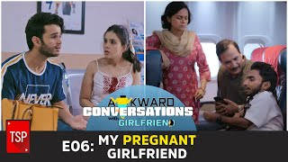 E06: My Pregnant Girlfriend | TSP's Awkward Conversations With Girlfriend | TSP Originals