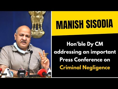 Hon'ble Dy CM Shri Manish Sisodia Addressing an Important Press Conference on Criminal Negligence