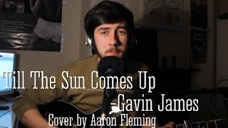 Gavin James - Till The Sun Comes Up (Cover by Aaron Fleming)