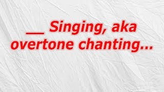 Singing, Aka Overtone Chanting (CodyCross Crossword Answer)