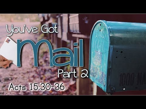 You've Got Mail Pt.2 – Acts 15:30-36