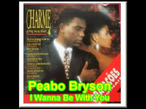 Charme Especial 4 - Peabo Bryson - I Wanna Be With You
