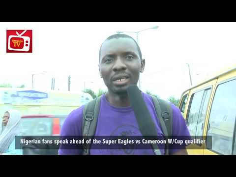 Nigerian Fans Speak On Super Eagles vs Cameroun W/Cup Qualifiers