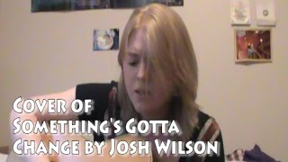 Something's Gotta Change by Josh Wilson - Cover Song