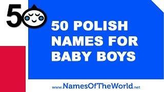50 Polish Names For Baby Boys - The Best Baby Names - Www.namesoftheworld.net
