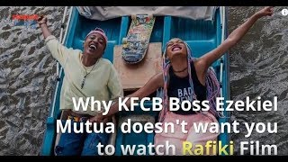 Why KFCB boss Ezekiel Mutua doesn't want you to watch the film 'Rafiki'