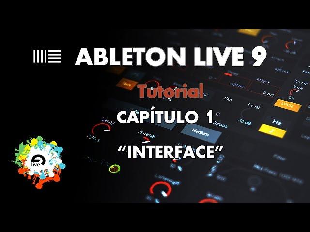 "Ableton Live 9 - Aprende a Manejarlo - Capítulo 1 - ""Interface"" - Tutorial"