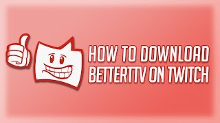 How To Download BetterTTV On Twitch