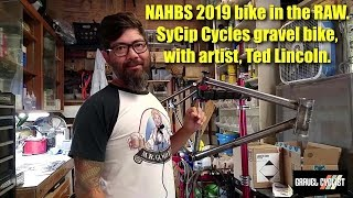 SyCip Cycles Gravel Bike In The RAW - NAHBS 2019 - With Artist, Ted Lincoln