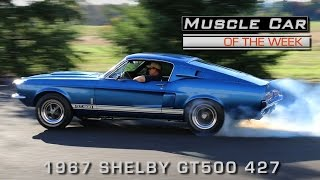 Muscle Car Of The Week Video Episode # 179:  1967 Shelby GT500 427 Side Oiler