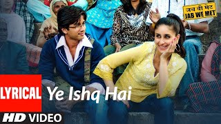 Lyrical: Yeh Ishq Hai | Jab We Met | Kareena Kapoor, Shahid Kapoor | Shreya Ghoshal - Download this Video in MP3, M4A, WEBM, MP4, 3GP