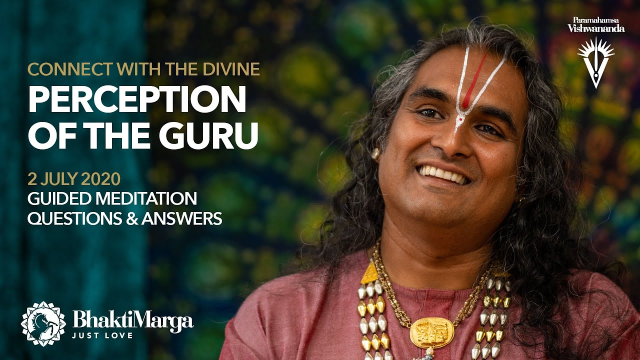Connect with the Divine - Perception of the Guru - Meditation and Q&A 02 July 2020