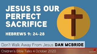 Hebrews 9: 24-28 - Jesus is our Perfect Sacrifice - Kids' Bible Talks