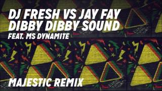 DJ Fresh VS Jay Fay Feat. Ms Dynamite - 'Dibby Dibby Sound' (Majestic Remix)
