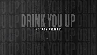 The Swon Brothers Drink You Up