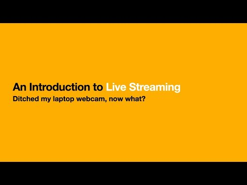 An Introduction to Live Streaming | Ditched the laptop webcam, now what?
