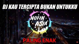 DJ KAU TERCIPTA BUKAN UNTUKKU - NELLA KHARISMA | DJ KEREN FULL BASS REMIX (NOFIN ASIA)