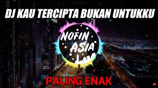 DJ Kau Tercipta Bukan Untukku - Nella Kharisma | Remix Full Bass Terbaru 2019