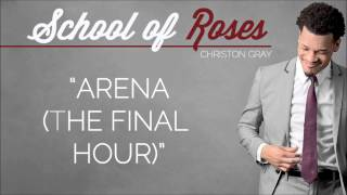 "✪ Christon Gray | ""Arena (The Final Hour) "" [School of Roses] @christongray ✪"