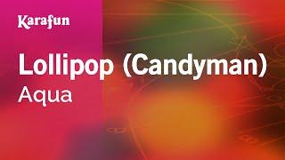 Karaoke Lollipop (Candyman) - Aqua *