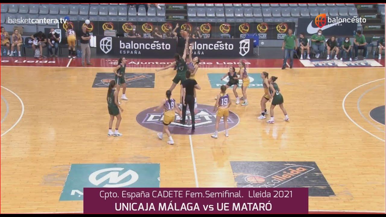 U16F - Semifinal UNICAJA vs MATARÓ.-  Campeonato de España Cadete Fem. FEB-Lleida 2021