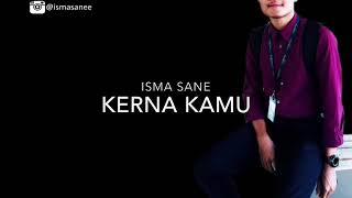 Isma Sane   Kerna Kamu (Original Unofficial Audio)