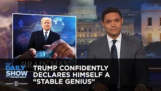 "Trump Confidently Declares Himself a ""Stable Genius"": The Daily Show"
