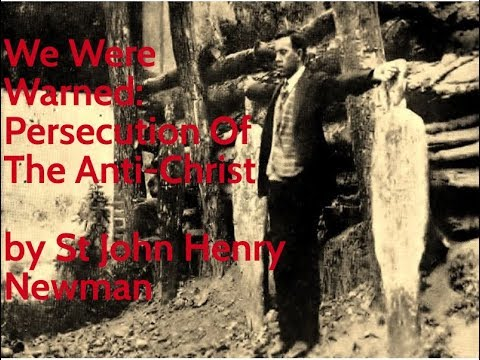 We Were Warned : The Persecution of Anti-Christ, by Saint John Henry Newman