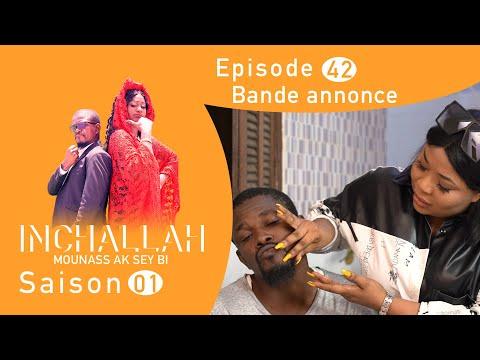 INCHALLAH, Mounass Ak Sey Bi - Saison 1 - Episode 42 : la bande annonce