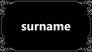 Surname - Meaning and How To Pronounce