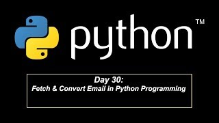 Day 30: Fetch & Convert Email in Python Programming