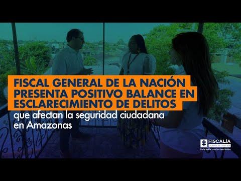 Fiscal Barbosa: Positivo balance en esclarecimiento de delitos que afectan la seguridad en Amazonas