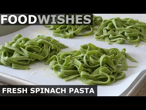 Fresh Spinach Pasta – Food Wishes