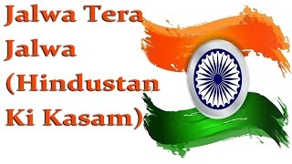 Jalwa Tera Jalwa (Hindustan Ki Kasam) || Patriotic Songs - Download this Video in MP3, M4A, WEBM, MP4, 3GP