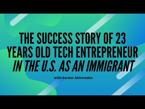 The success story of 23 years old Tech Entrepreneur in the US as an immigrant with Sardor Akhmedov