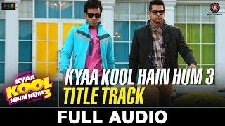 Kyaa Kool Hain Hum 3 - Title Track Audio