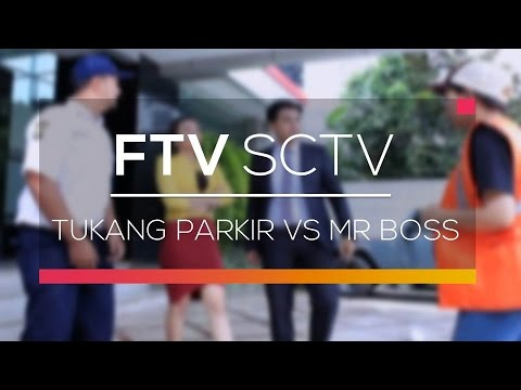 ftv sctv tukang parkir vs mr boss