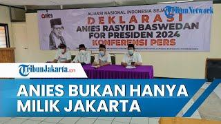 Relawan Jagokan Anies Jadi Calon Presiden 2024, Sebut Bukan Hanya Milik Jakarta tapi Indonesia