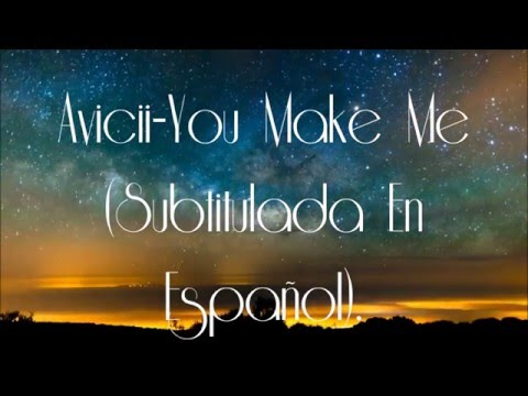 Avicii - You Make Me (Subtitulada En Español).