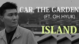 CAR, THE GARDEN (FT. OH HYUK) – ISLAND (HAN/ROM /ENG SUBS/ SUB ESPAÑOL ]